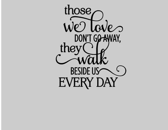 Download Those we Love don't go away they walk beside us everyday