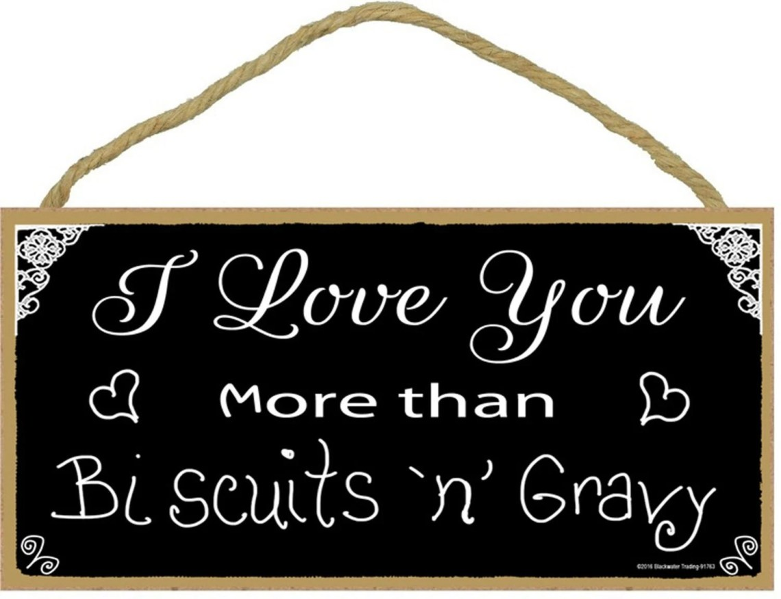 Download Southern I Love You More Than Biscuits & Gravy Black and White