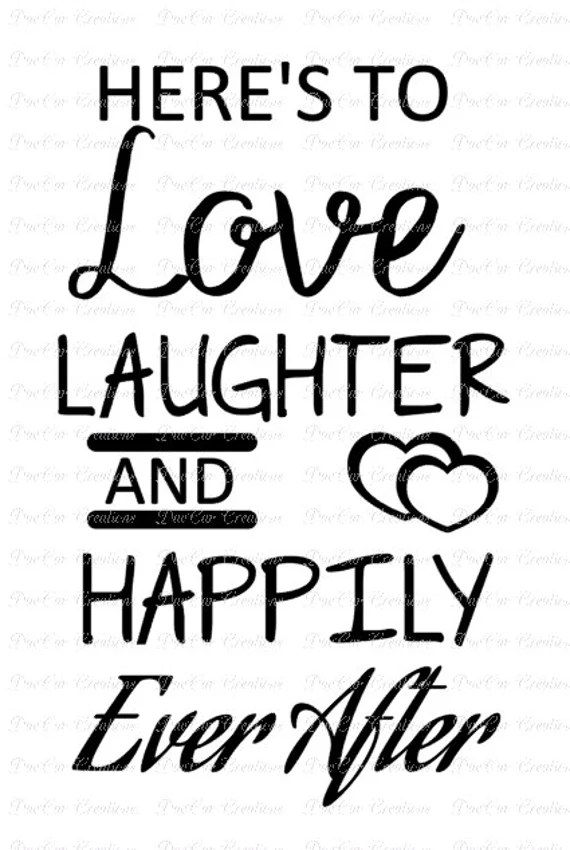 Download Here's to Love Laughter and Happily Ever After SVG Cut