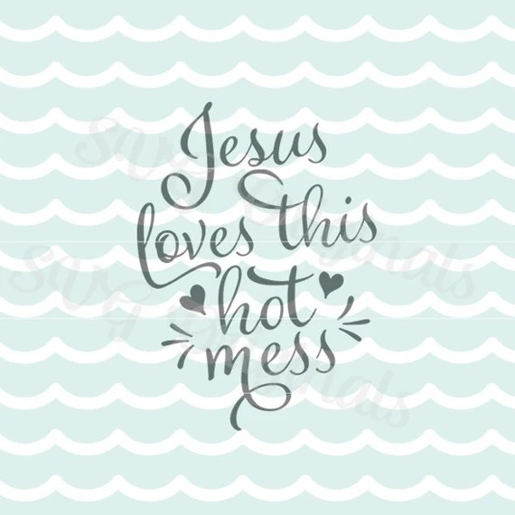 Download Jesus Loves This Hot Mess SVG Vector File Cricut Explore and