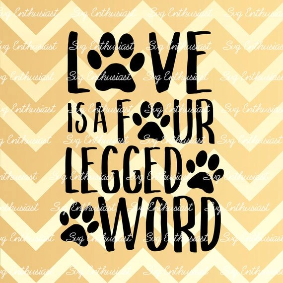 Download Love is a Four Legged Word SVG Paws SVG Animals svg Pet