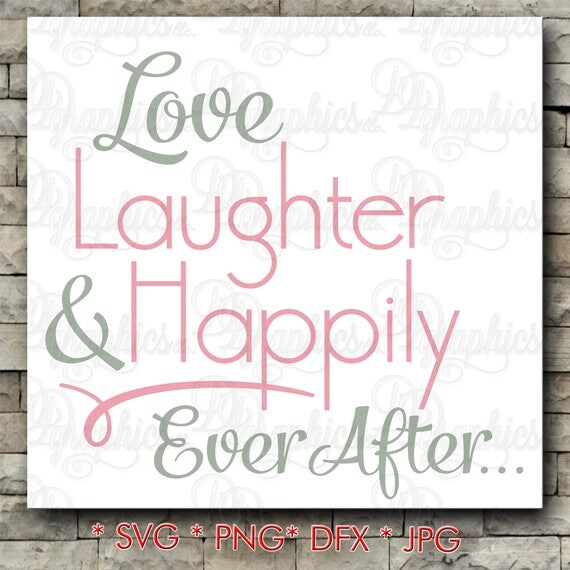 Download Love Laughter and Happily Ever After/ SVG File/ Jpg Dxf