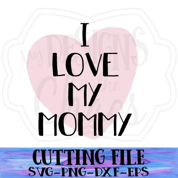 Download SVG File/ Cutting File/I love my Mommy Cut File/ Cutting ...