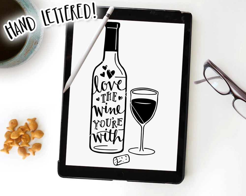 Download Wine SVG Cut File Love the Wine You're With Printable