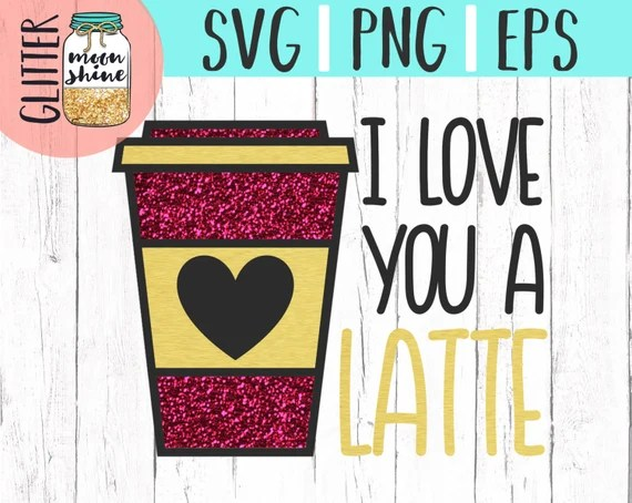 Download I Love You A Latte svg png Files for Cutting Machines ...