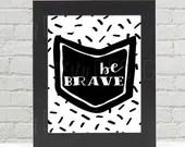 Be Brave, Digital Print, ...