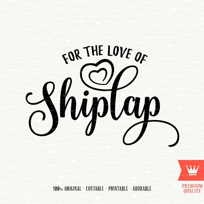 Download For The Love Of Shiplap SVG Cutting File Fixer Upper Chip ...