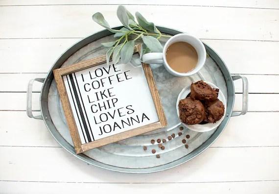 Download I Love Coffee Like Chip Loves Joanna Fixer Upper Framed Hand