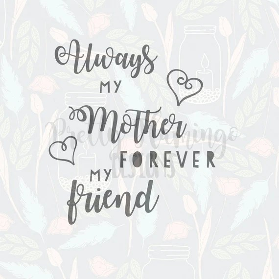 Download Always my mother forever my friend quote SVG mother's