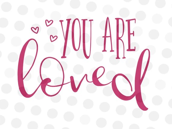 Download You are Loved SVG Valentine Svg Valentine Svg File Love