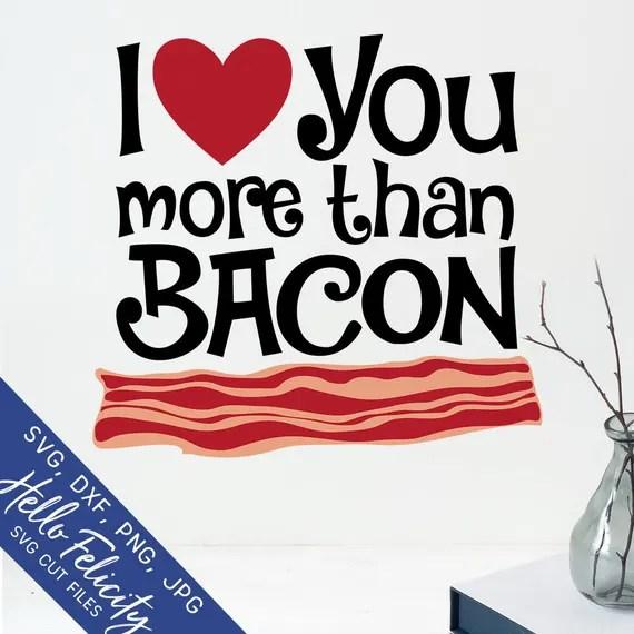 Download Bacon Svg Valentine Svg Svg I Love You More Than Bacon Svg