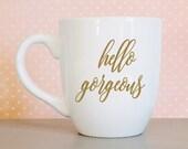 hello gorgeous mug, hello...