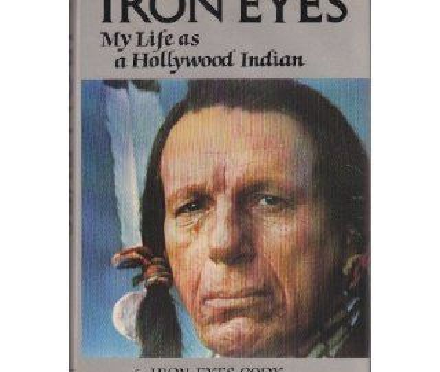 Iron Eyes My Life As A Hollywood Indian Iron Eyes Cody Perry Cody