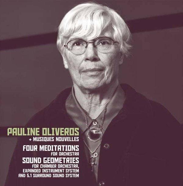 PAULINE OLIVEROS + MUSIQUES NOUVELLES / Four Meditations / Sound Geometries