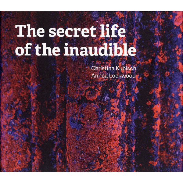 CHRISTINA KUBISCH & ANNEA LOCKWOOD / The Secret Life Of The Inaudible (2CD)