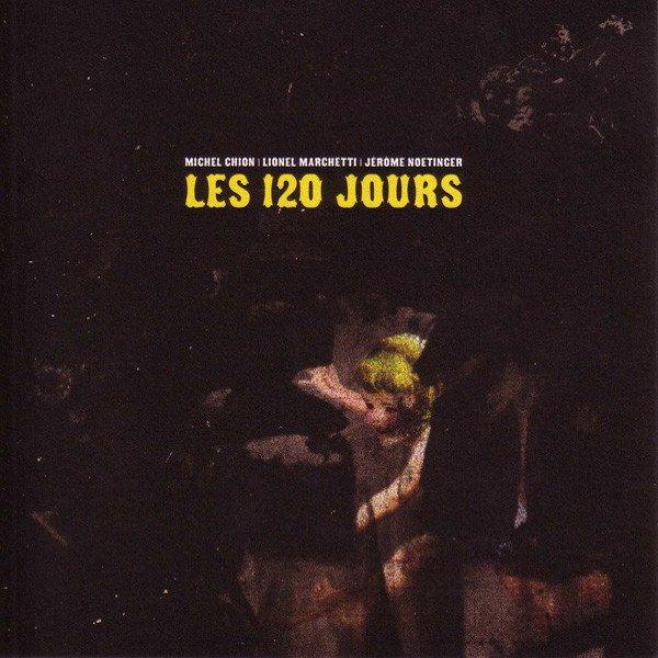 MICHEL CHION | LIONEL MARCHETTI | JEROME NOETINGER / Les 120 Jours (2CD)