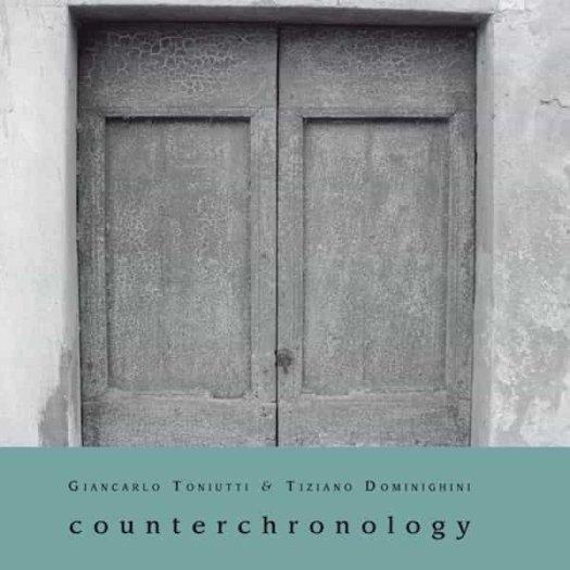 GIANCARLO TONIUTTI & TIZIANO DOMINIGHINI / Counterchronology (CD)