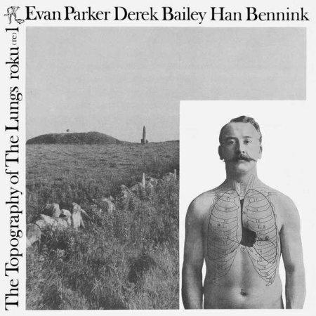 EVAN PARKER / DEREK BAILEY / HAN BENNINK / The Topography Of The Lungs (LP)