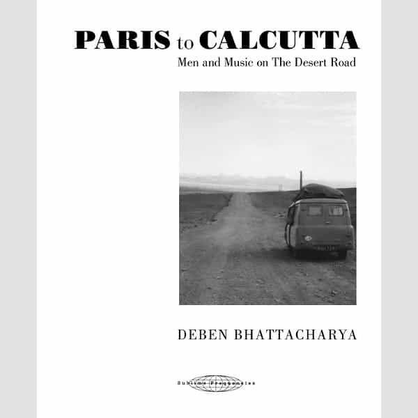 DEBEN BHATTACHARYA / Paris to Calcutta: Men and Music on the Desert Road (4CD+Book)