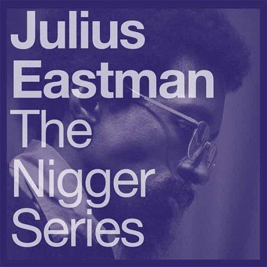 JULIUS EASTMAN / The Nigger Series (2LP)