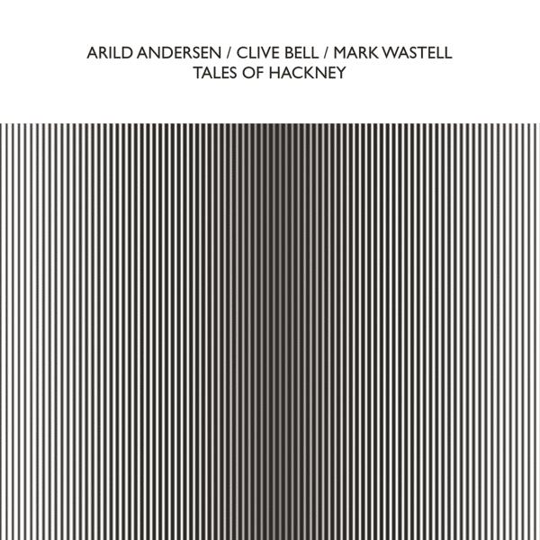 ARILD ANDERSEN / CLIVE BELL / MARK WASTELL / Tales Of Hackney (CD)