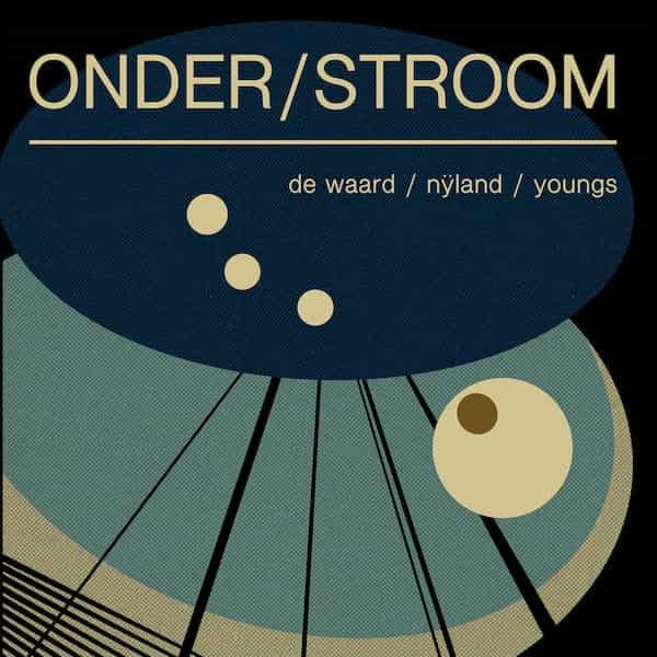 DE WAARD / NŸLAND / YOUNGS / Onder/Stroom (LP)