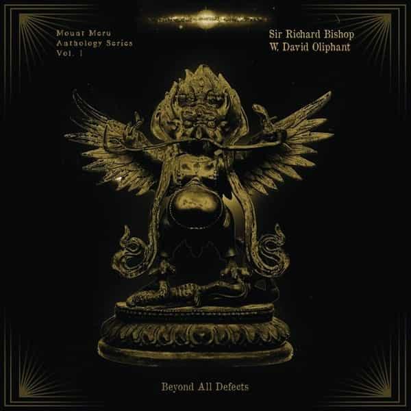 SIR RICHARD BISHOP & W. DAVID OLIPHANT / Beyond All Defects: Mount Meru Anthology Series Vol. 1 (LP)