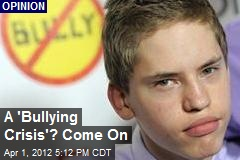 A 'Bullying Crisis'? Come On