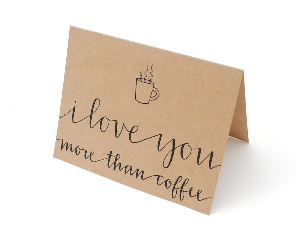 Coffee Greeting Card . Hand-Lettered Modern Calligraphy . I Love You More Than Coffee . Brown Kraft . Single - SparrowNestScript