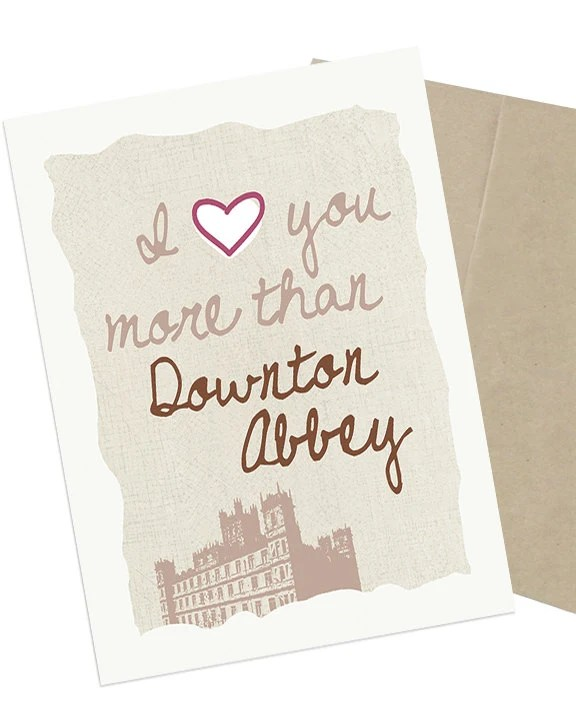 Valentines Card I Love You More Than Downton Abbey  5 x 7 Greeting Card