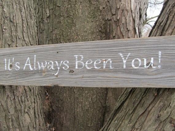 it's always been you