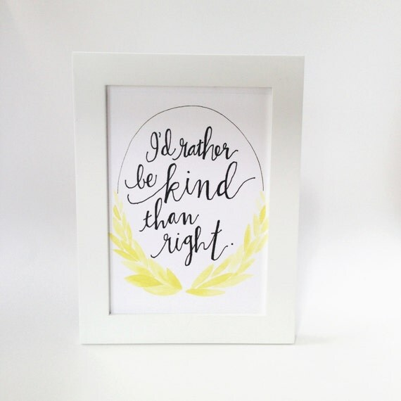 I'd Rather Be Kind Than Right 5x7 Print in Mustard