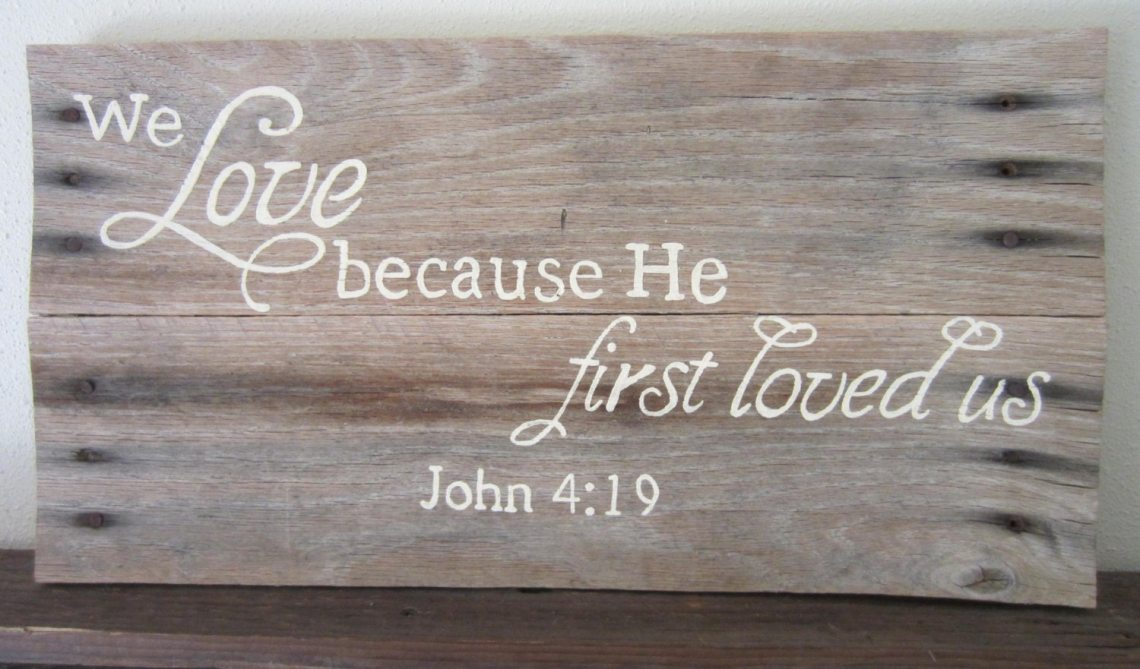 Download We Love Because He First Loved Us. 1 John 4:19 Rustic by ...