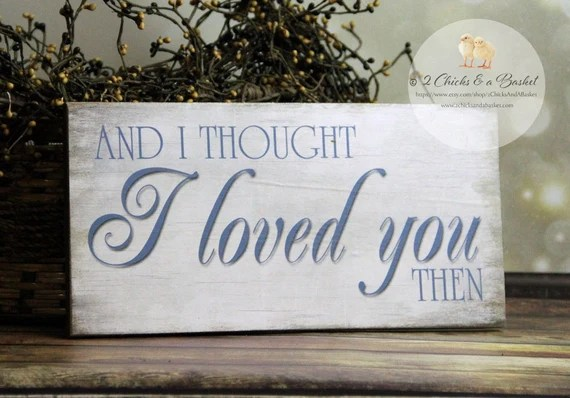 Download And I Thought I Loved You Then Sign by 2ChicksAndABasket ...