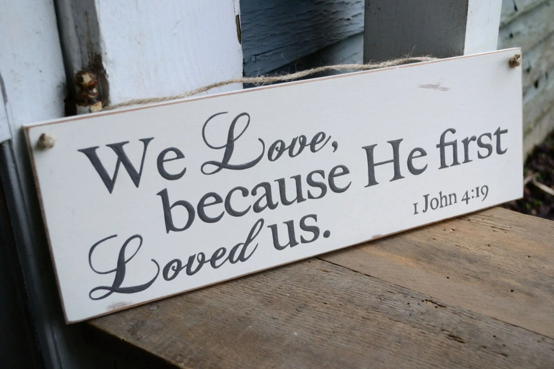 Download We love because He first loved us. 1 John 4:19 by ...