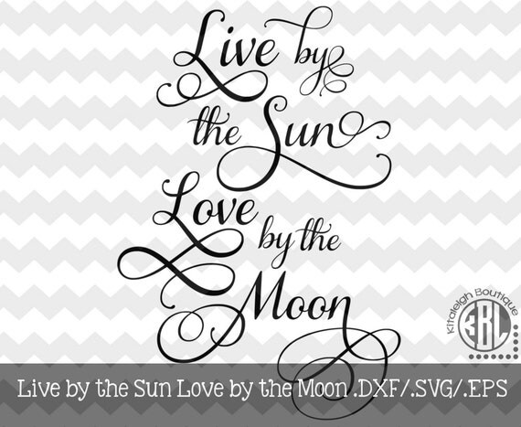 Download Items similar to Live by the Sun, Love by the Moon .dxf ...