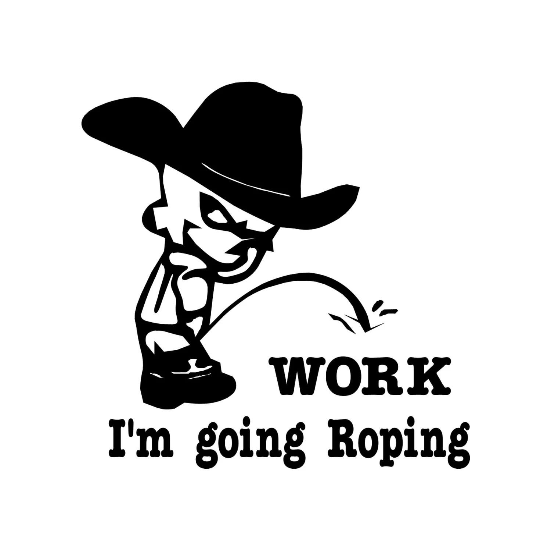 Cowboy Pee On Work I M Going Roping Decal Vinyl Trailer