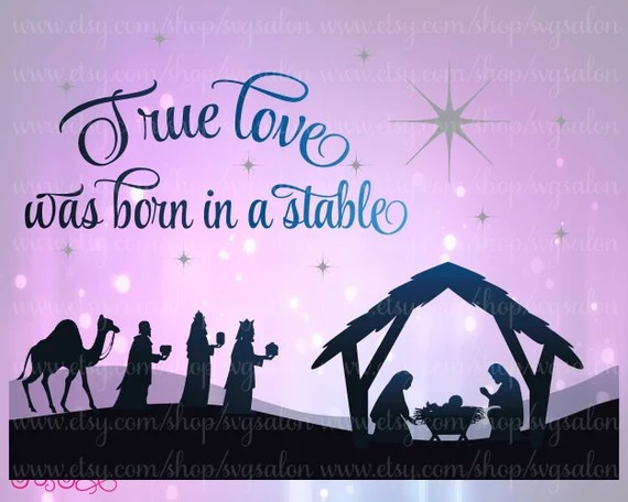 Download True Love Was Born In A Stable Christmas Nativity by SVGSalon