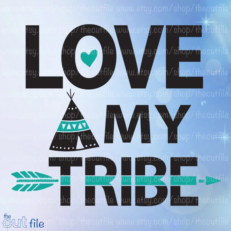 Download Love My Tribe svg family cut file cutting template tepee