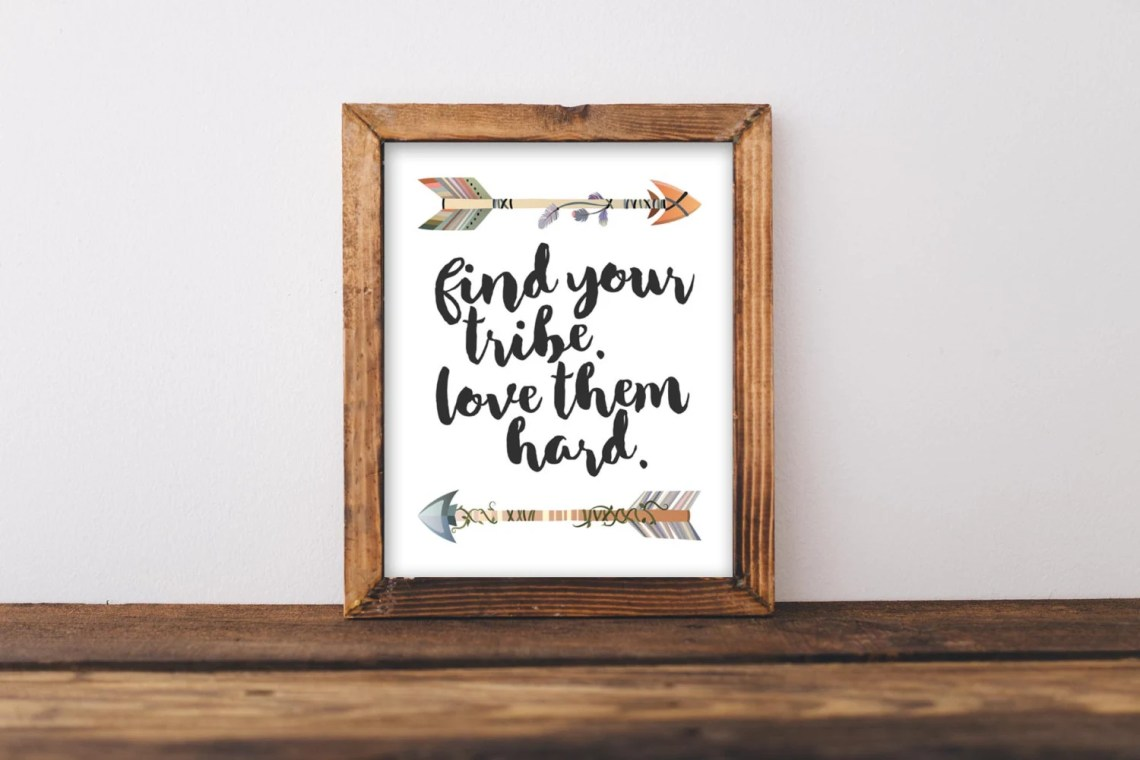 Download Tribe Printable Wall Art Find your tribe love them hard quote