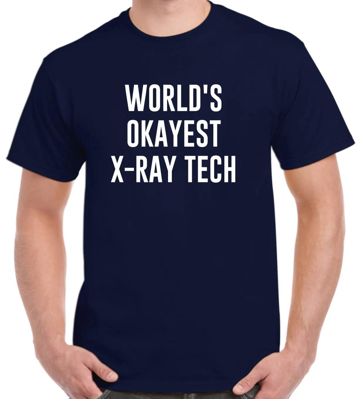 Funny X Ray Tech Shirt World S Okayes Xray Technician T