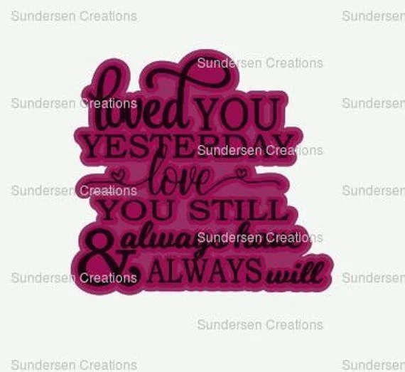 Download Loved you yesterday love you still always have always will SVG