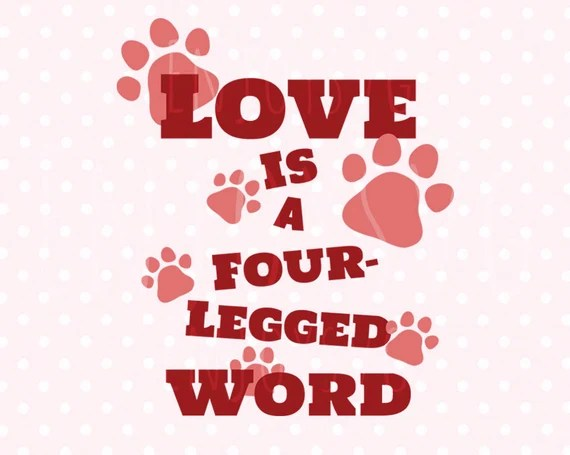 Download Love is a Four-Legged Word svg Pet Quote svg Dog Love svg ...