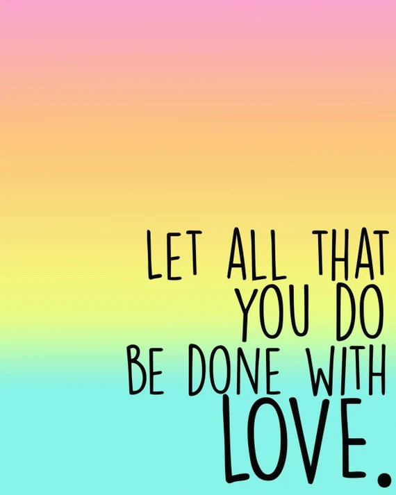 Download Let all that you do be done with love Printable Quote