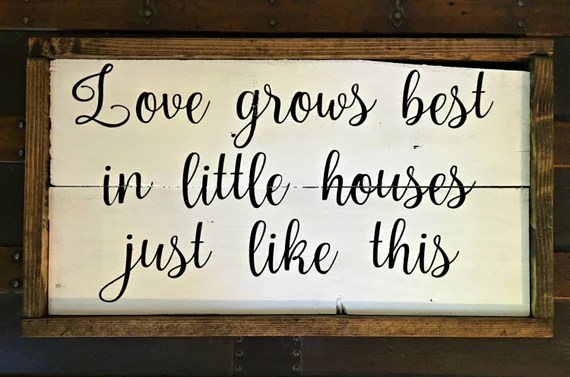 Download Love Grows Best In Little Houses Just Like by ...