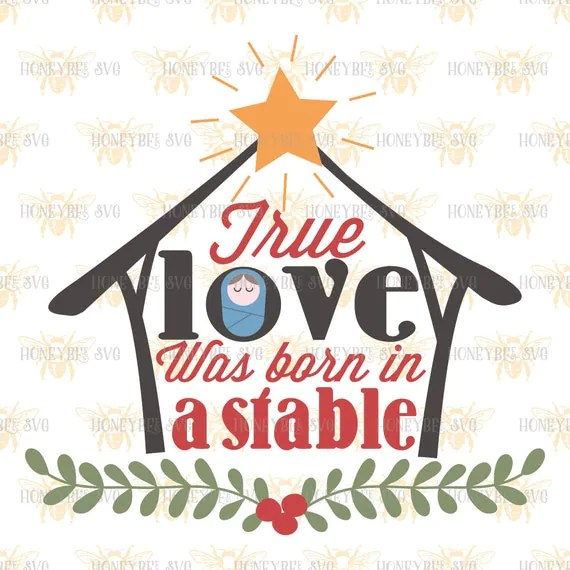 Download True Love Was Born In A Stable svg Christmas svg Christmas