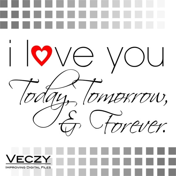 Download Items similar to svg quotes, i love you today, tomorrow ...