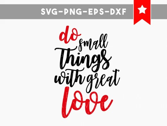 Download do small things with great love svg small things great love