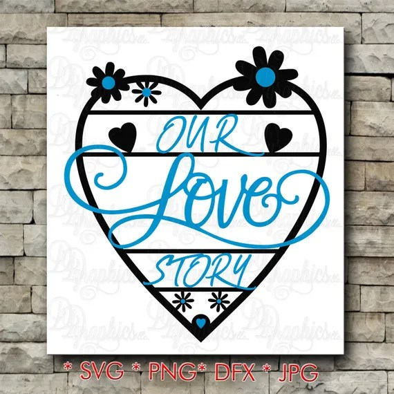 Download Our Love Story/ SVG File/ Jpg Dxf Png/Digital Files from ...