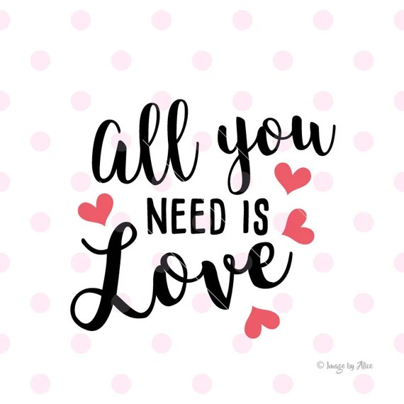 Download All you need is love SVG. valentines SVG quotes wall decal
